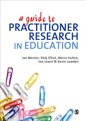 A Guide to Practitioner Research in Education By Elliot, Dely L.